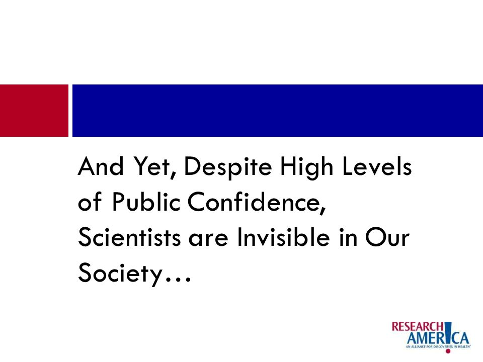 And Yet, Despite High Levels of Public Confidence, Scientists are Invisible in Our Society…