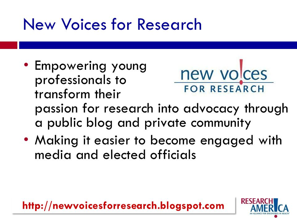 New Voices for Research Empowering young professionals to transform their passion for research into advocacy through a public blog and private communi