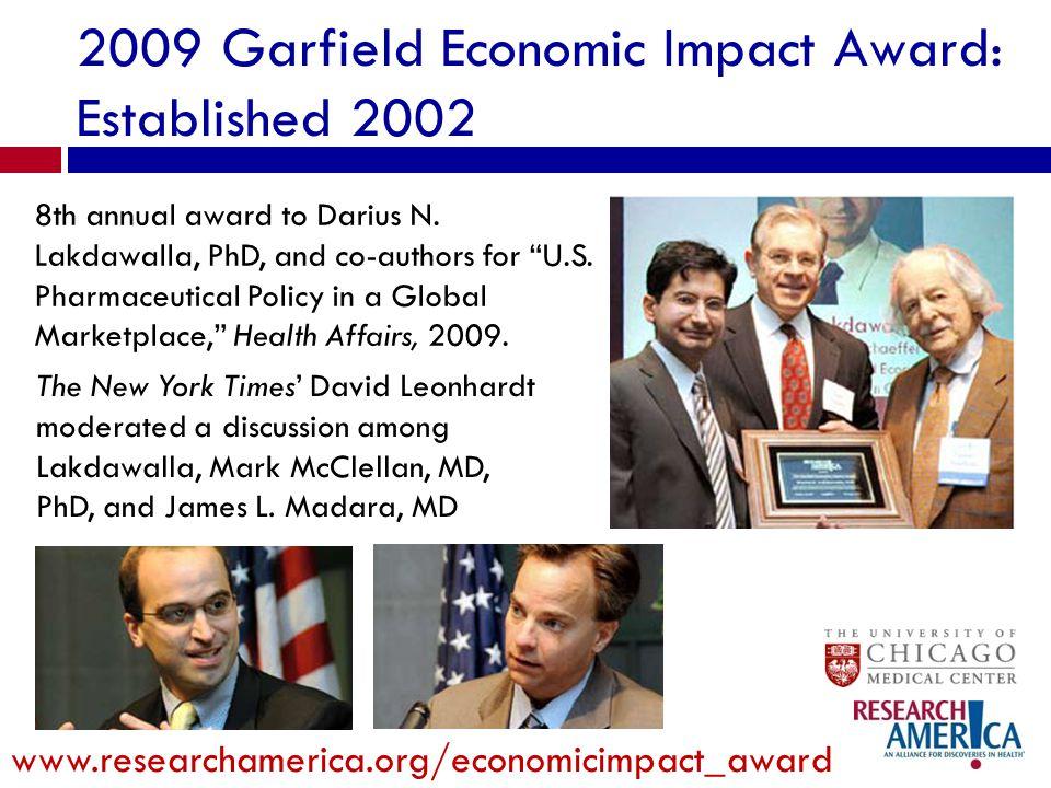 2009 Garfield Economic Impact Award: Established 2002 www.researchamerica.org/economicimpact_award 8th annual award to Darius N.