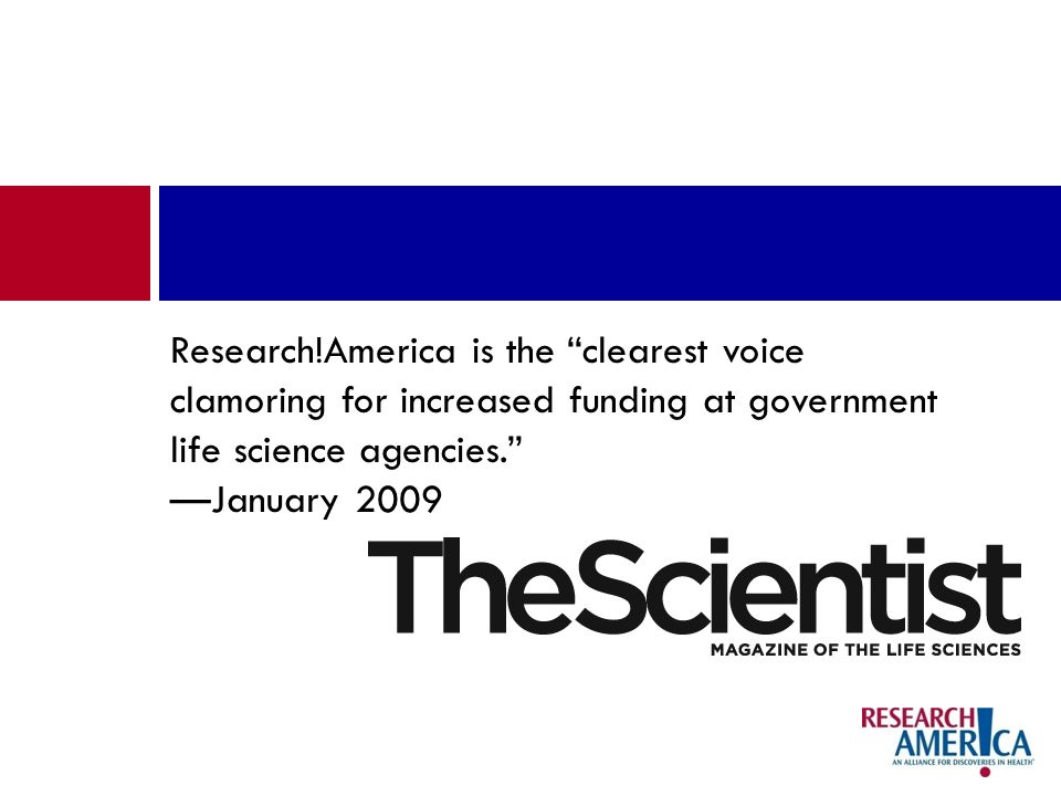 Research!America is the clearest voice clamoring for increased funding at government life science agencies.