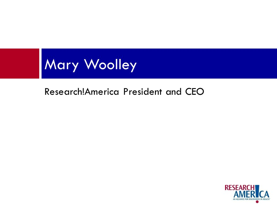 Research!America President and CEO Mary Woolley