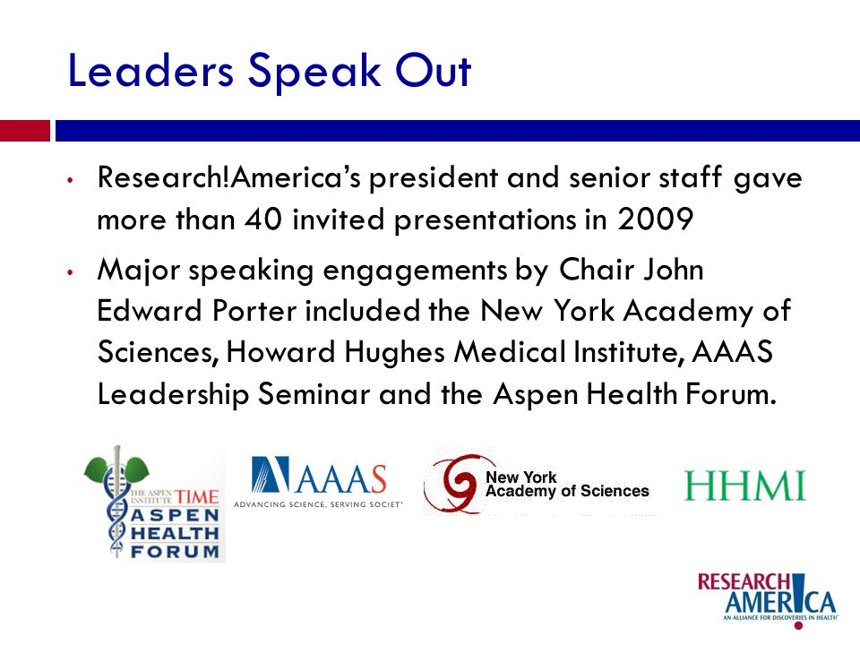 Leaders Speak Out Research!Americas president and senior staff gave more than 40 invited presentations in 2009 Major speaking engagements by Chair Joh