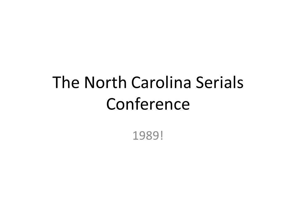 The North Carolina Serials Conference 1989!