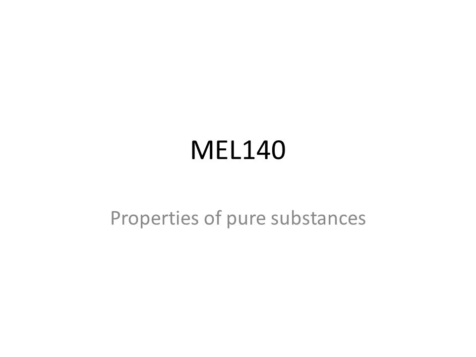 MEL140 Properties of pure substances