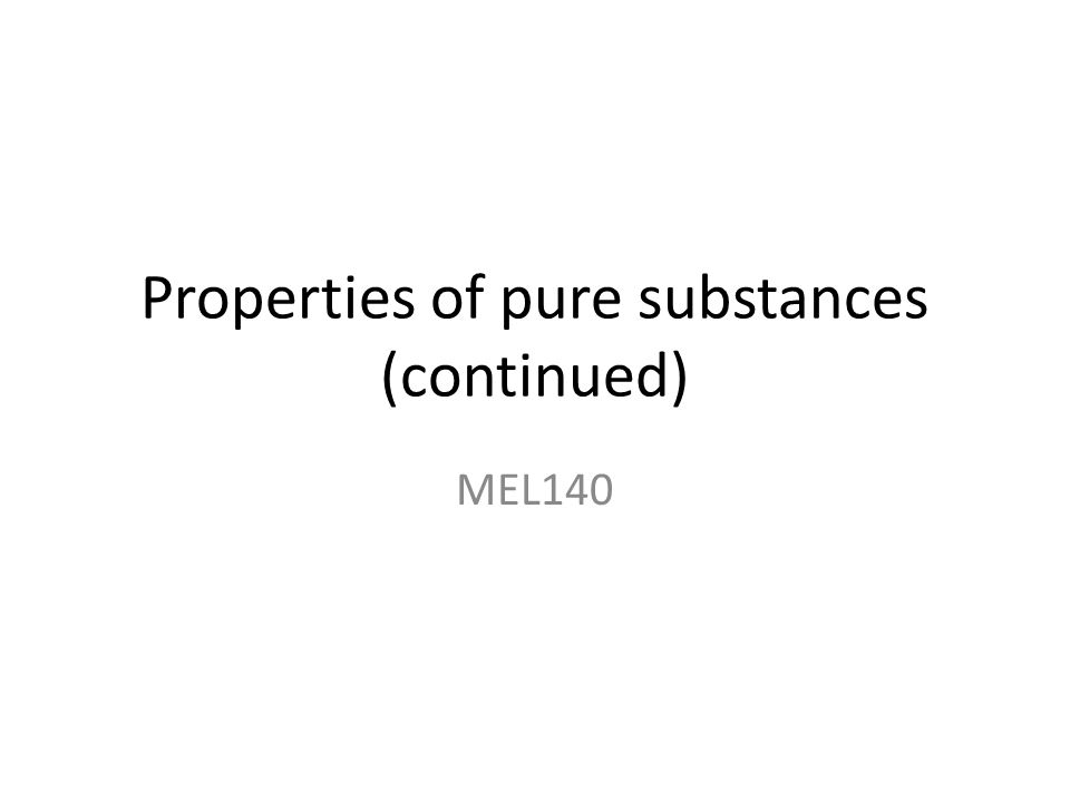 Properties of pure substances (continued) MEL140