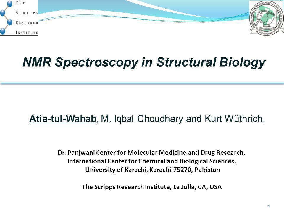 NMR Spectroscopy in Structural Biology Atia-tul-Wahab, M. Iqbal Choudhary and Kurt Wüthrich, 1 Dr. Panjwani Center for Molecular Medicine and Drug Res