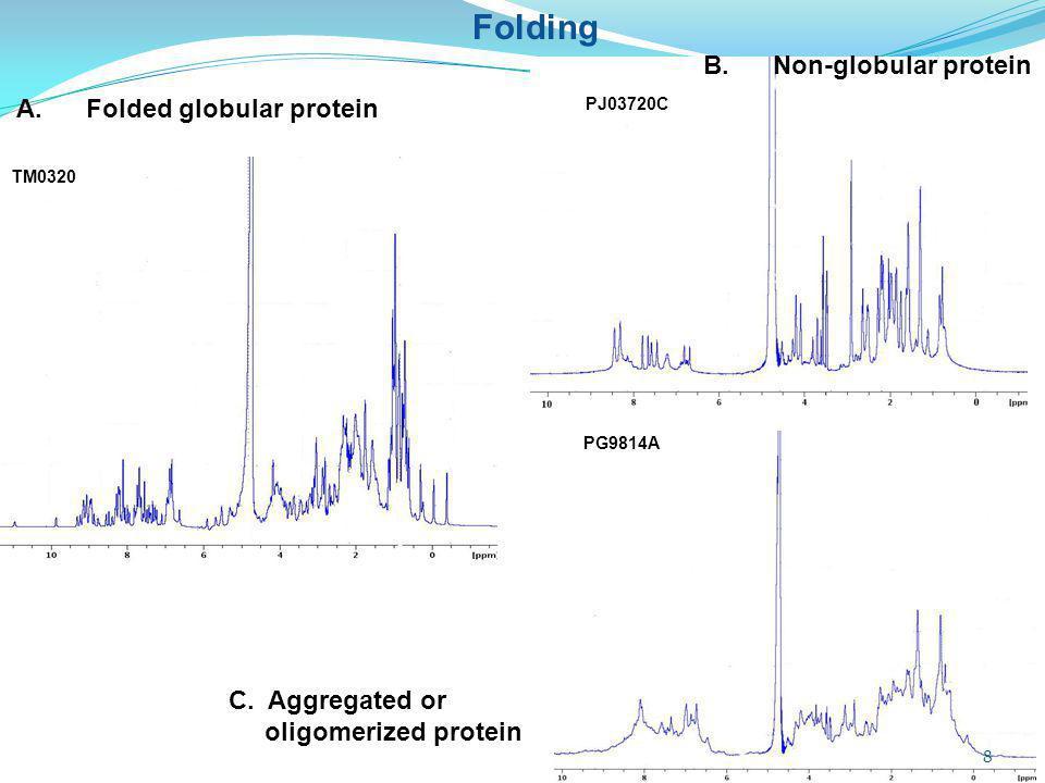 PJ03720C TM0320 A. Folded globular protein B. Non-globular protein Folding PG9814A C.Aggregated or oligomerized protein 8