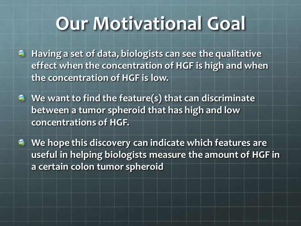 Our Motivational Goal Having a set of data, biologists can see the qualitative effect when the concentration of HGF is high and when the concentration of HGF is low.