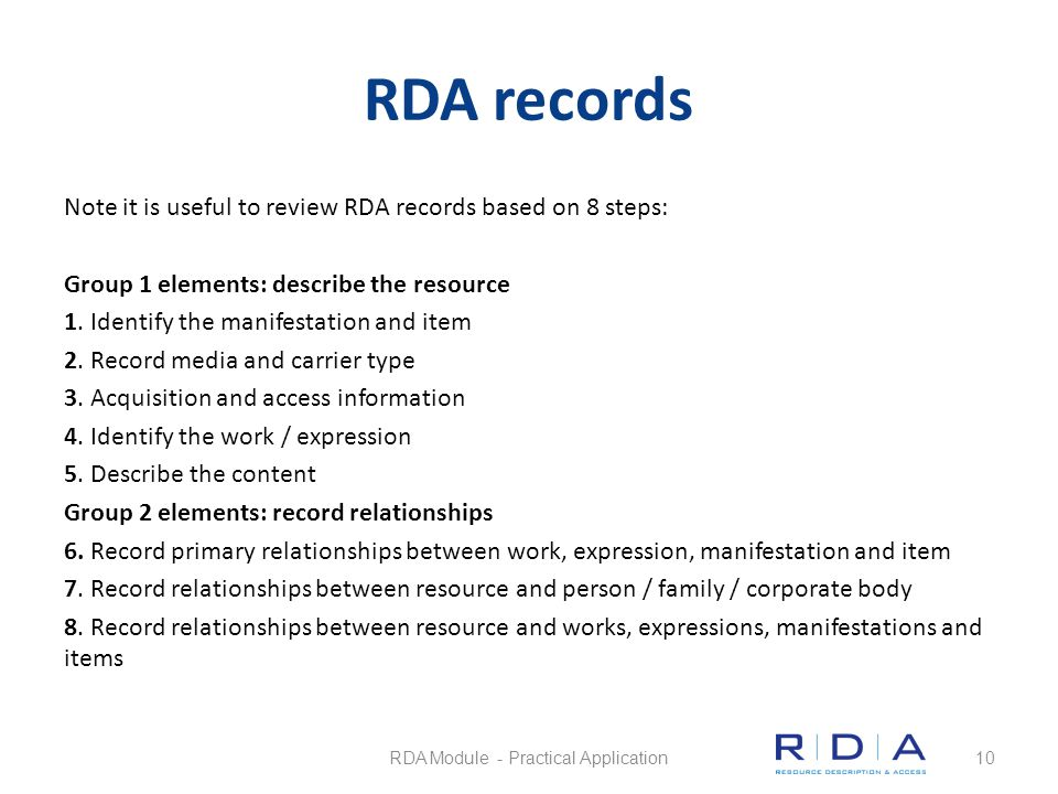 RDA records Note it is useful to review RDA records based on 8 steps: Group 1 elements: describe the resource 1. Identify the manifestation and item 2