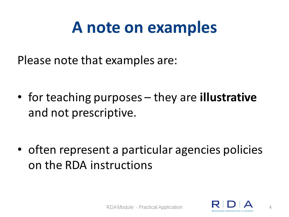 A note on examples Please note that examples: sometimes reflect the use of optional additions to the instructions may need to be modified as RDA and MARC are updated RDA Module - Practical Application5