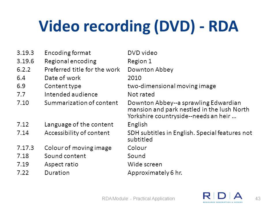 Video recording (DVD) - RDA 3.19.3Encoding formatDVD video 3.19.6Regional encodingRegion 1 6.2.2Preferred title for the workDownton Abbey 6.4Date of w