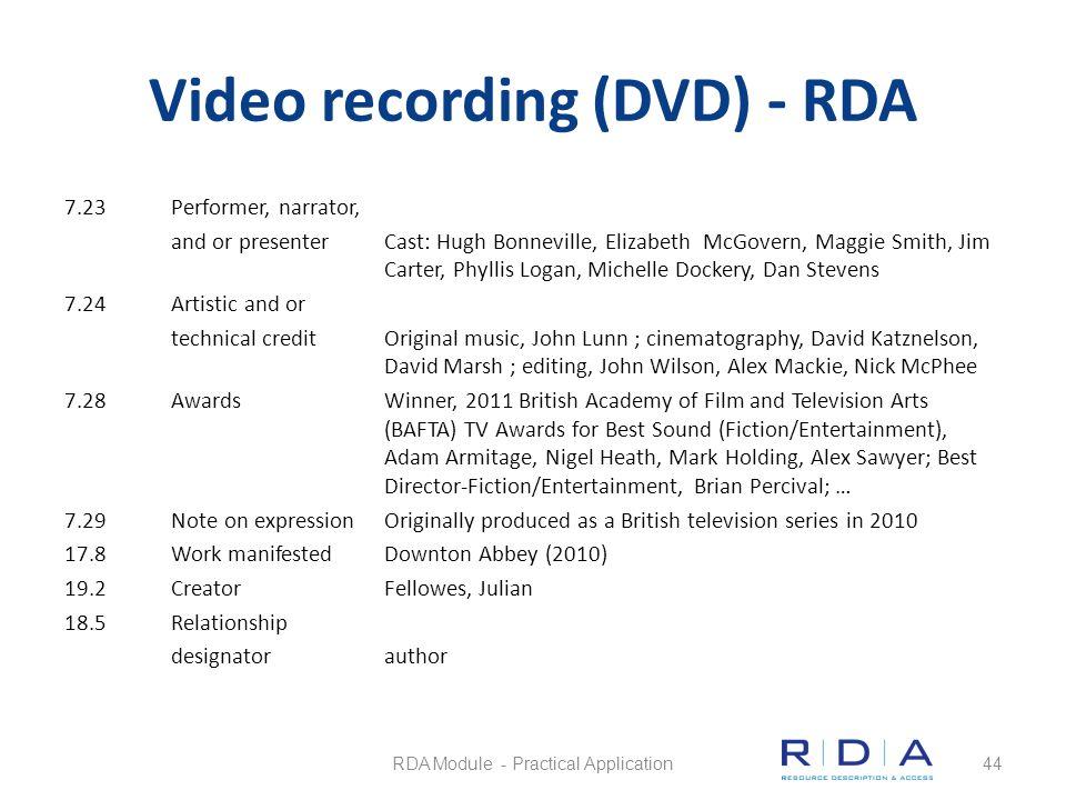 Video recording (DVD) - RDA 7.23Performer, narrator, and or presenterCast: Hugh Bonneville, Elizabeth McGovern, Maggie Smith, Jim Carter, Phyllis Loga