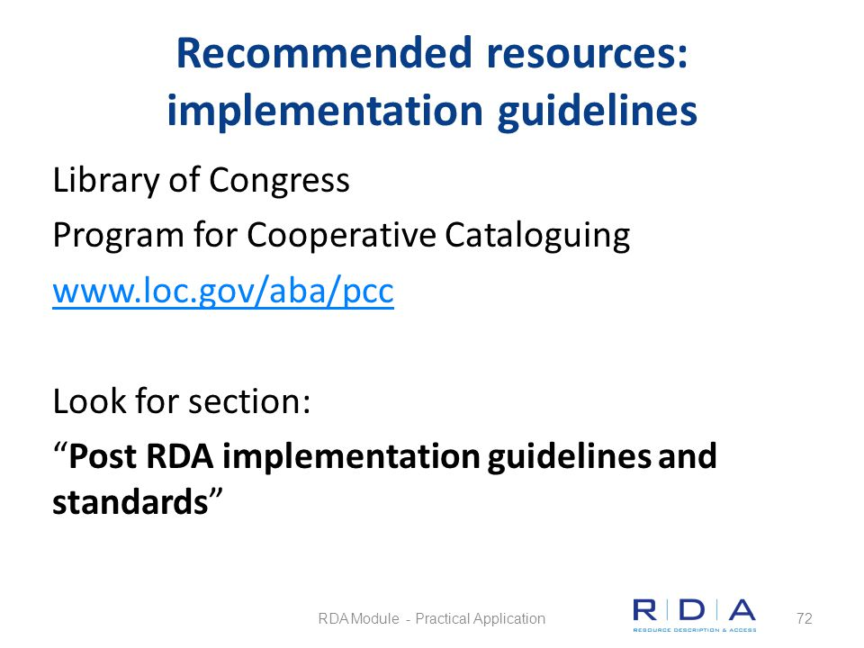 Recommended resources: implementation guidelines Library of Congress Program for Cooperative Cataloguing www.loc.gov/aba/pcc Look for section: Post RD