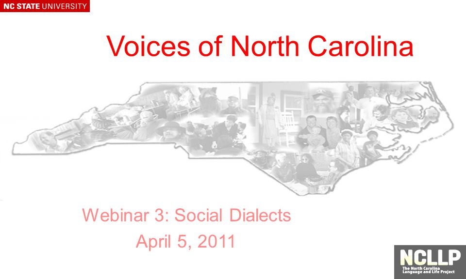 Voices of North Carolina Webinar 3: Social Dialects April 5, 2011