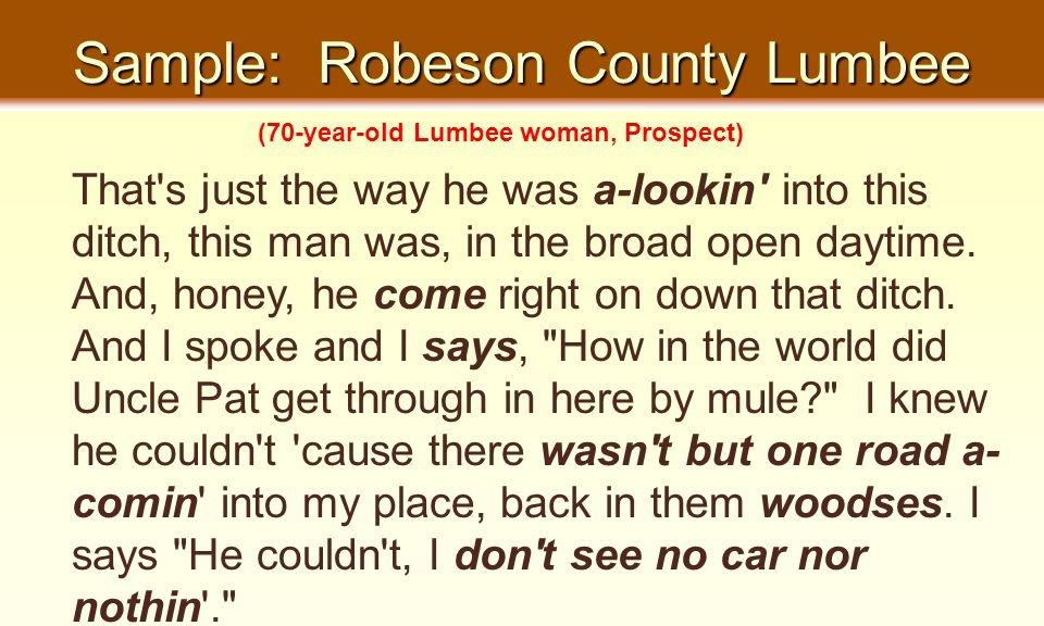 Sample: Robeson County Lumbee That s just the way he was a-lookin into this ditch, this man was, in the broad open daytime.
