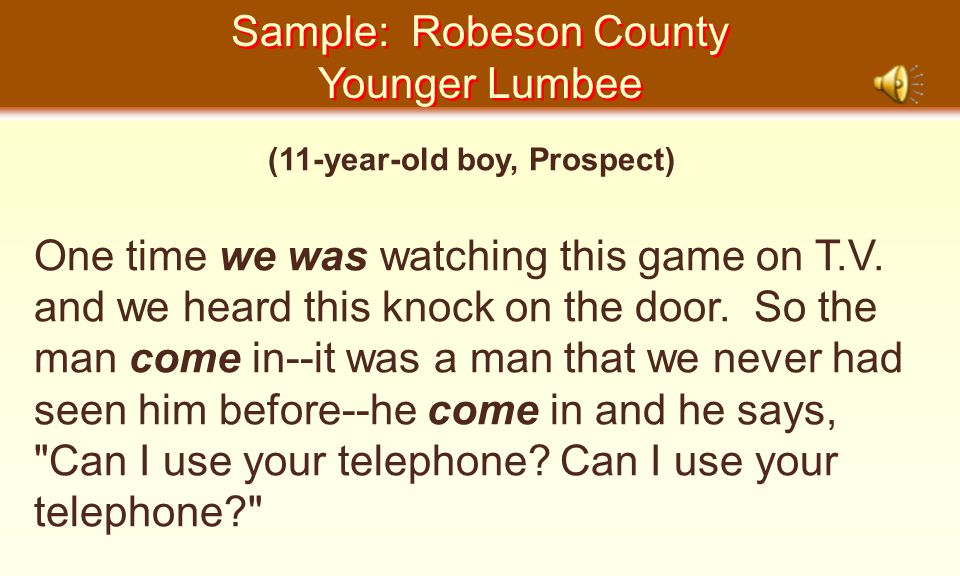 Sample: Robeson County Younger Lumbee Sample: Robeson County Younger Lumbee (11-year-old boy, Prospect) One time we was watching this game on T.V.