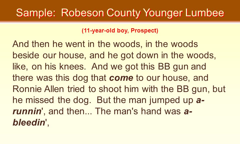 Sample: Robeson County Younger Lumbee And then he went in the woods, in the woods beside our house, and he got down in the woods, like, on his knees.