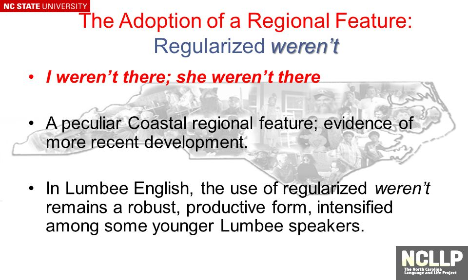 werent The Adoption of a Regional Feature: Regularized werent I werent there; she werent there A peculiar Coastal regional feature; evidence of more recent development.