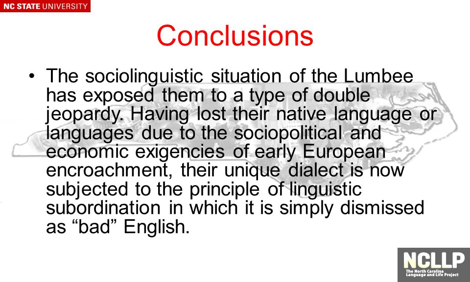 Conclusions The sociolinguistic situation of the Lumbee has exposed them to a type of double jeopardy.