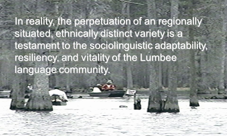 title text In reality, the perpetuation of an regionally situated, ethnically distinct variety is a testament to the sociolinguistic adaptability, resiliency, and vitality of the Lumbee language community.