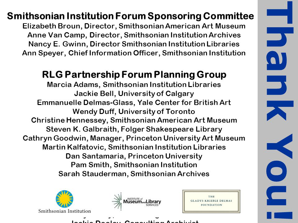 Smithsonian Institution Forum Sponsoring Committee Elizabeth Broun, Director, Smithsonian American Art Museum Anne Van Camp, Director, Smithsonian Institution Archives Nancy E.