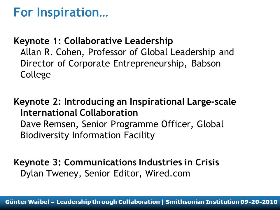 Günter Waibel – Leadership through Collaboration | Smithsonian Institution 09-20-2010 For Inspiration… Keynote 1: Collaborative Leadership Allan R.