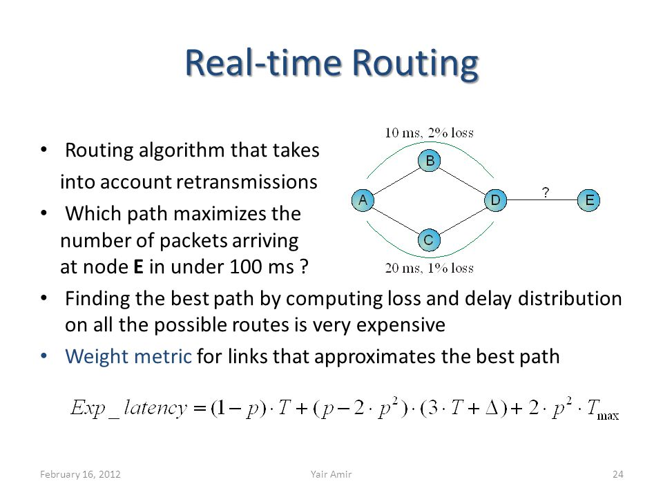 Real-time Routing Routing algorithm that takes into account retransmissions Which path maximizes the number of packets arriving at node E in under 100 ms .