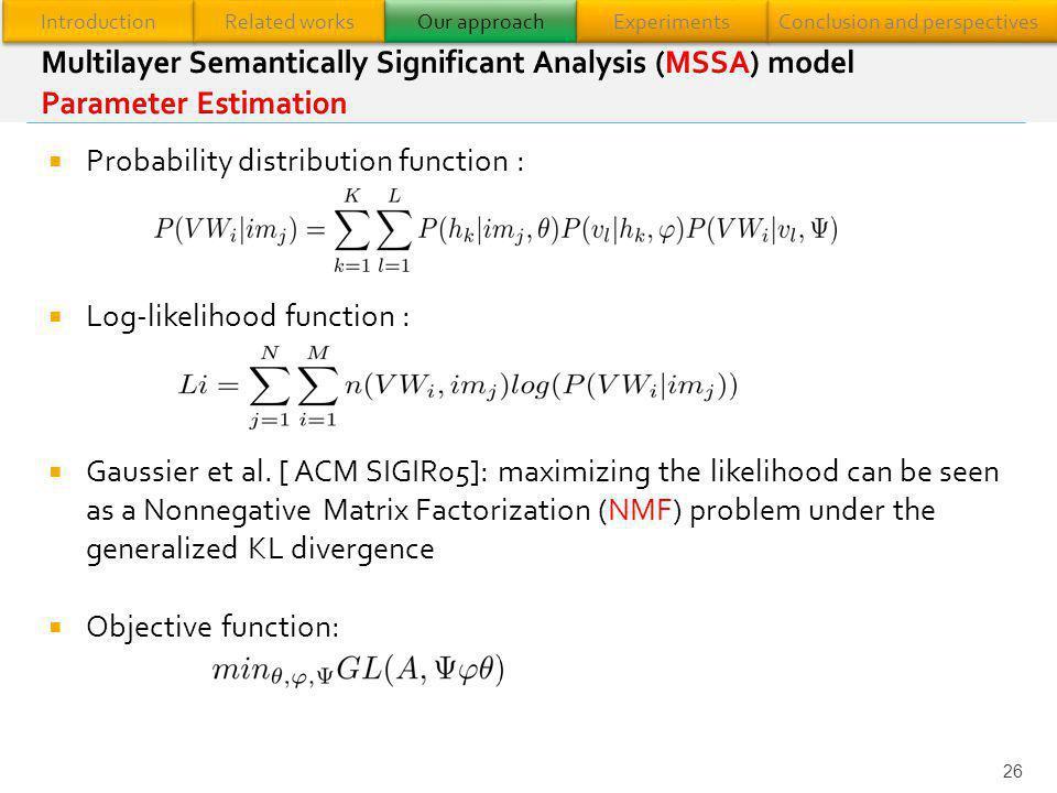 Probability distribution function : Log-likelihood function : Gaussier et al. [ ACM SIGIR05]: maximizing the likelihood can be seen as a Nonnegative M