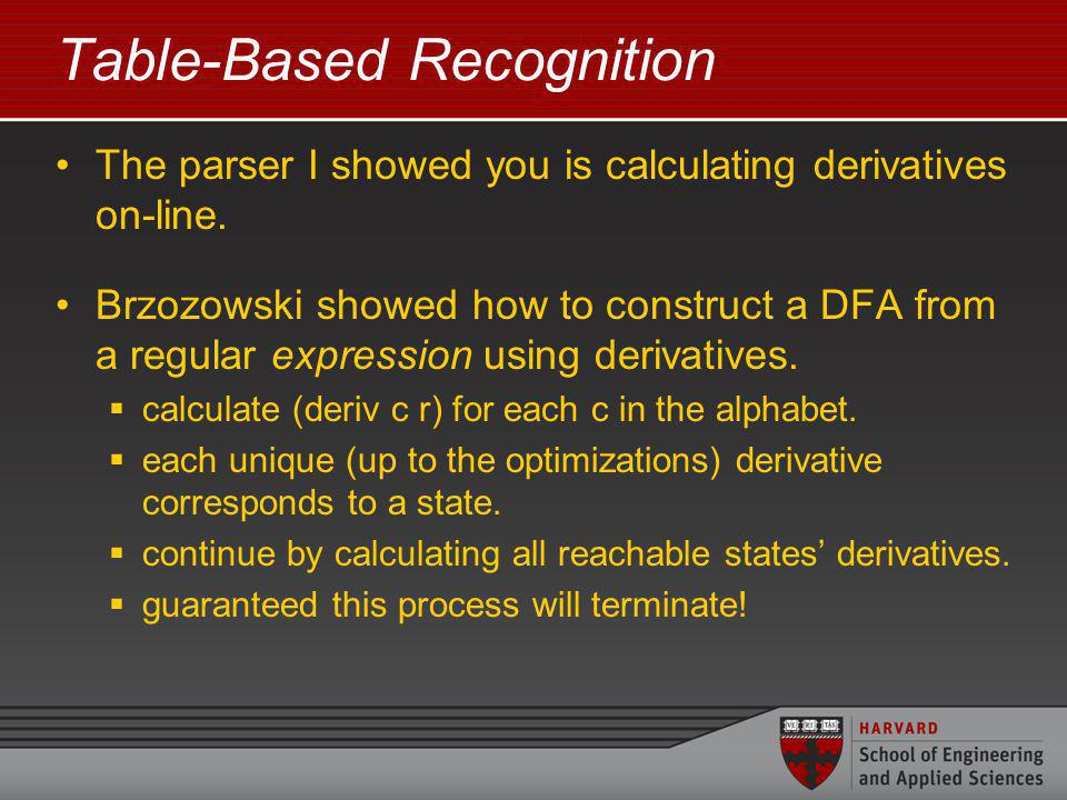 Table-Based Recognition The parser I showed you is calculating derivatives on-line.