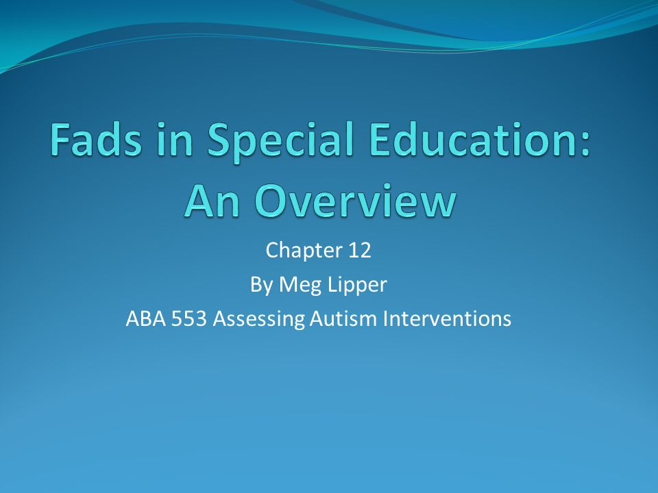 Chapter 12 By Meg Lipper ABA 553 Assessing Autism Interventions