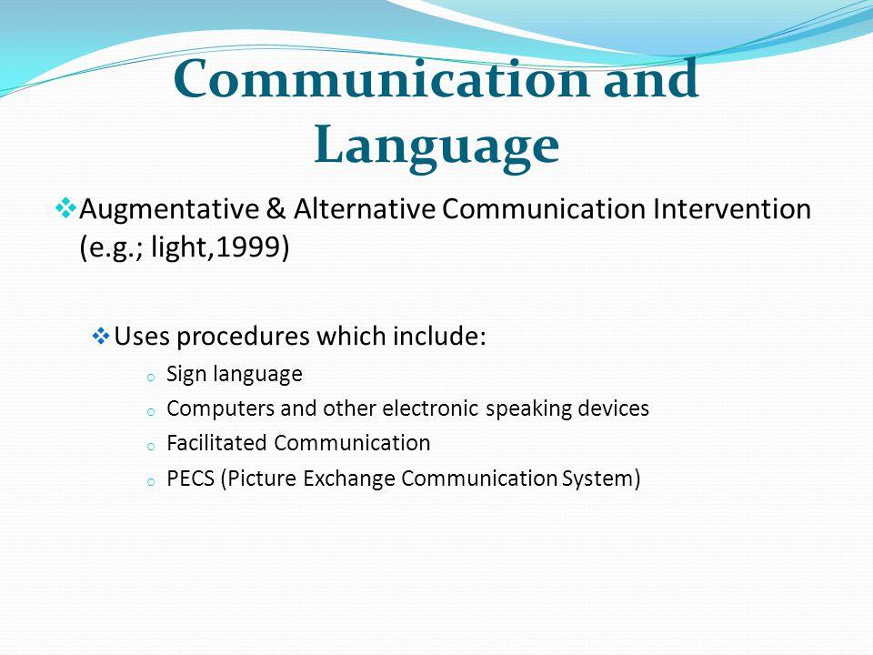 Communication and Language Augmentative & Alternative Communication Intervention (e.g.; light,1999) Uses procedures which include: o Sign language o C