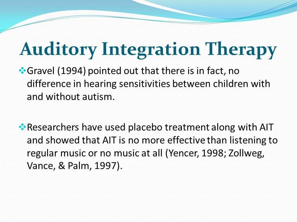 Auditory Integration Therapy Gravel (1994) pointed out that there is in fact, no difference in hearing sensitivities between children with and without autism.