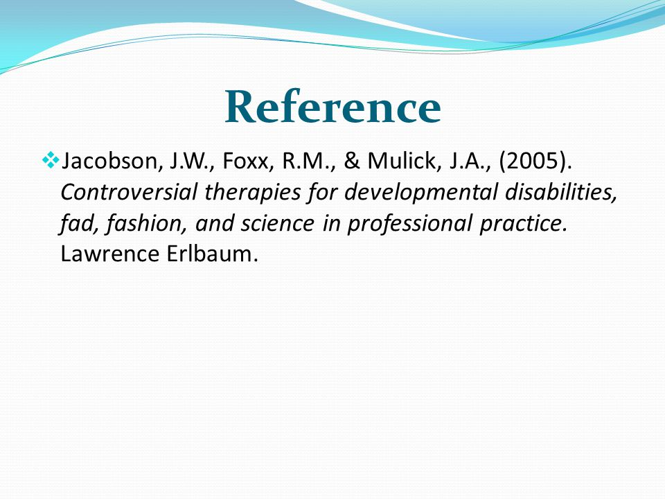 Reference Jacobson, J.W., Foxx, R.M., & Mulick, J.A., (2005).