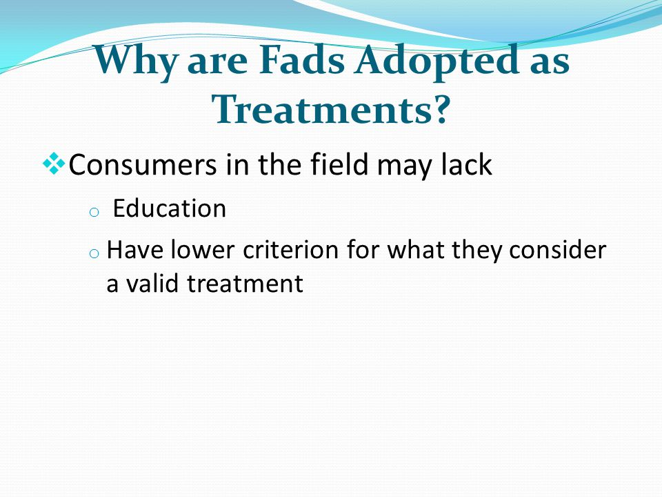 Why are Fads Adopted as Treatments.