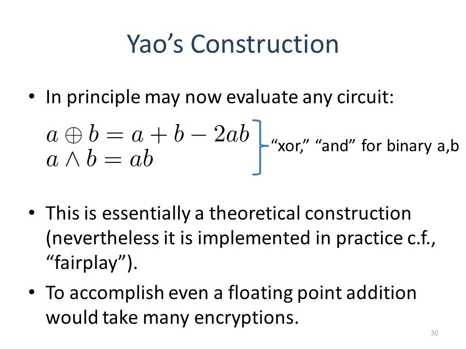 Yaos Construction In principle may now evaluate any circuit: 30 This is essentially a theoretical construction (nevertheless it is implemented in practice c.f., fairplay).