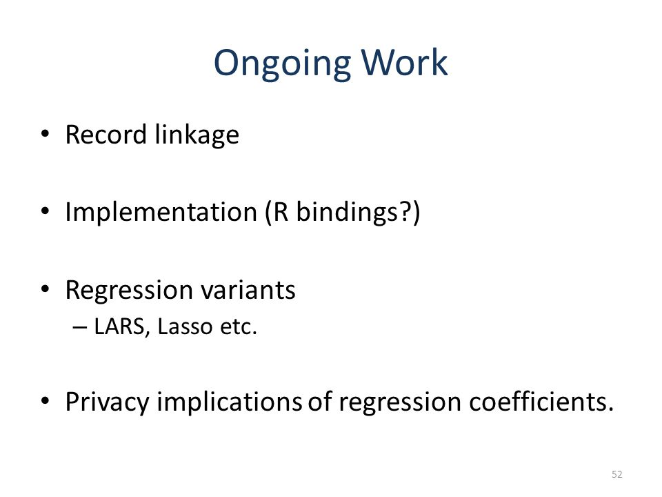 Ongoing Work Record linkage Implementation (R bindings ) Regression variants – LARS, Lasso etc.