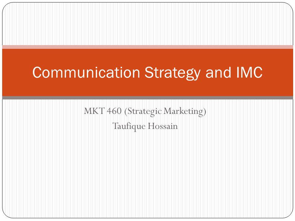 Communication Strategy and IMC MKT 460 (Strategic Marketing) Taufique Hossain