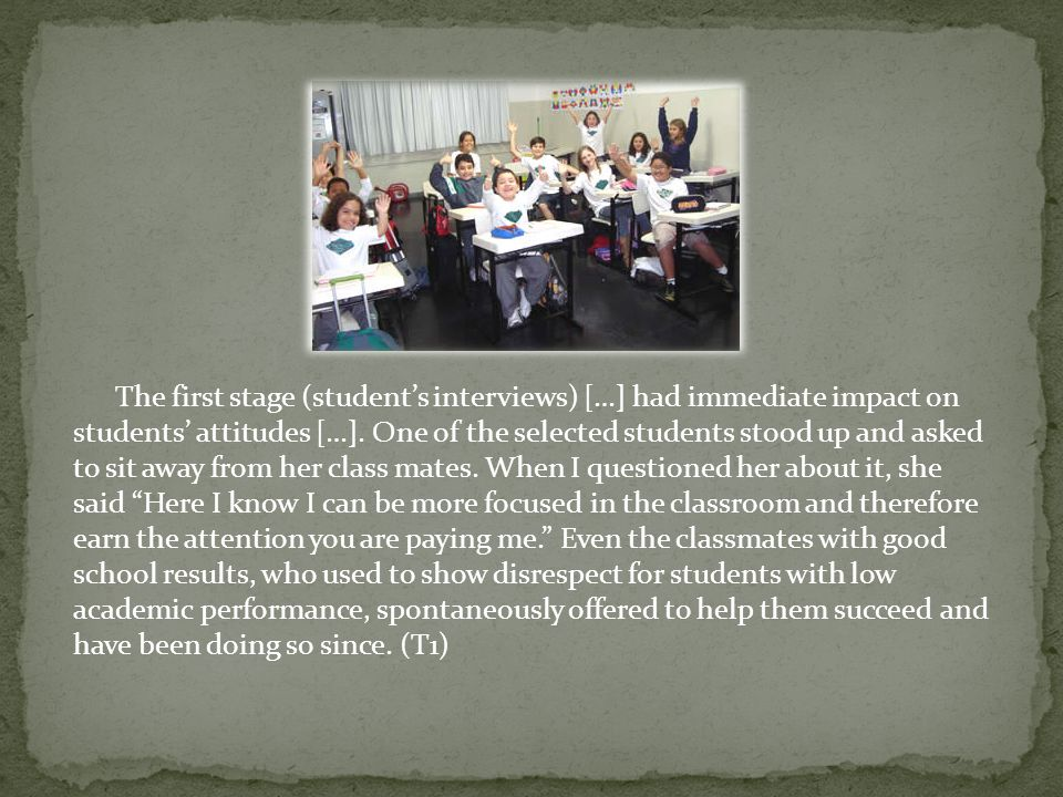 The first stage (students interviews) […] had immediate impact on students attitudes […].