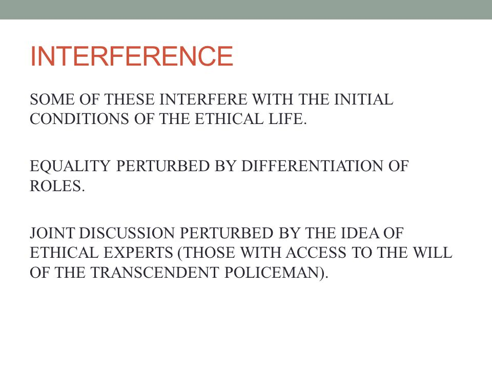 INTERFERENCE SOME OF THESE INTERFERE WITH THE INITIAL CONDITIONS OF THE ETHICAL LIFE.