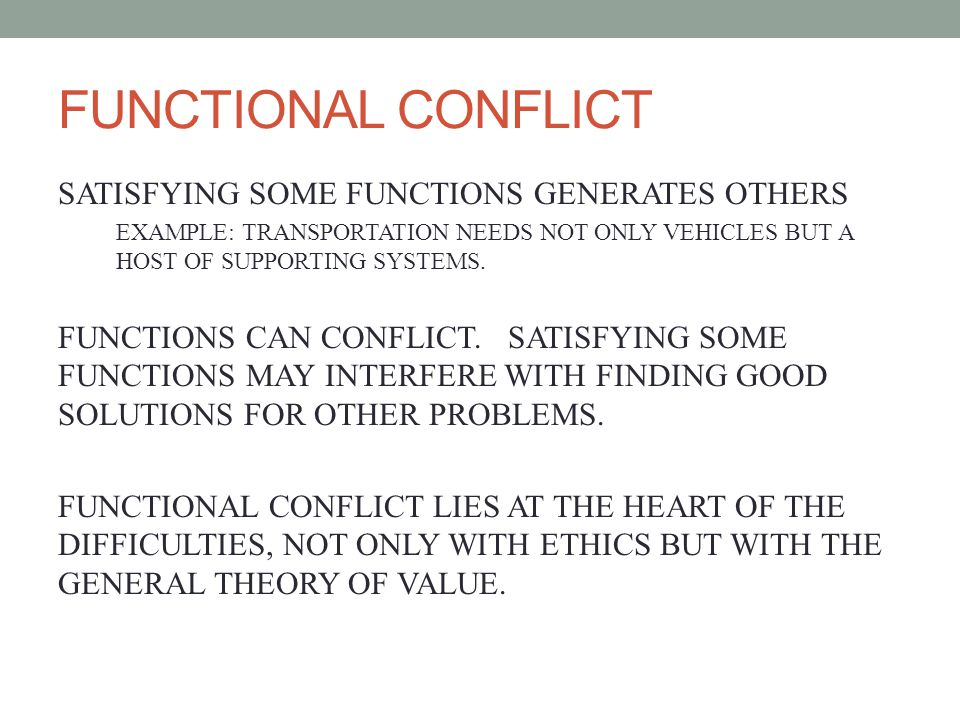 FUNCTIONAL CONFLICT SATISFYING SOME FUNCTIONS GENERATES OTHERS EXAMPLE: TRANSPORTATION NEEDS NOT ONLY VEHICLES BUT A HOST OF SUPPORTING SYSTEMS.