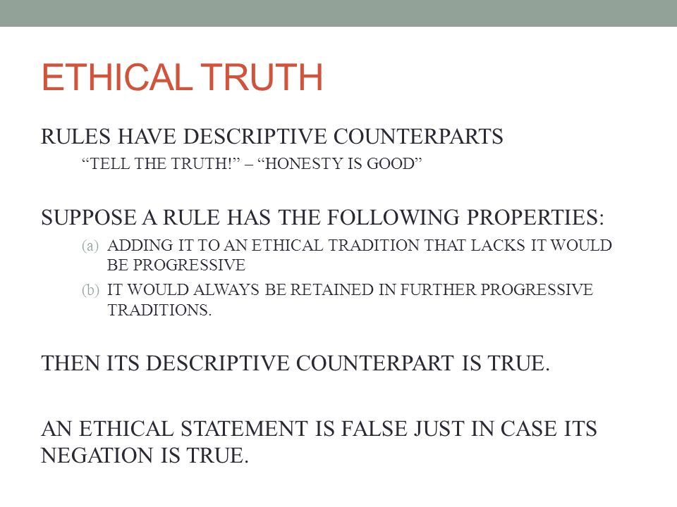 ETHICAL TRUTH RULES HAVE DESCRIPTIVE COUNTERPARTS TELL THE TRUTH.