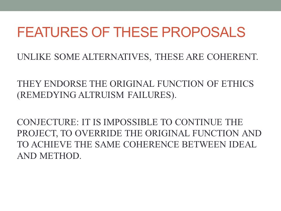 FEATURES OF THESE PROPOSALS UNLIKE SOME ALTERNATIVES, THESE ARE COHERENT.