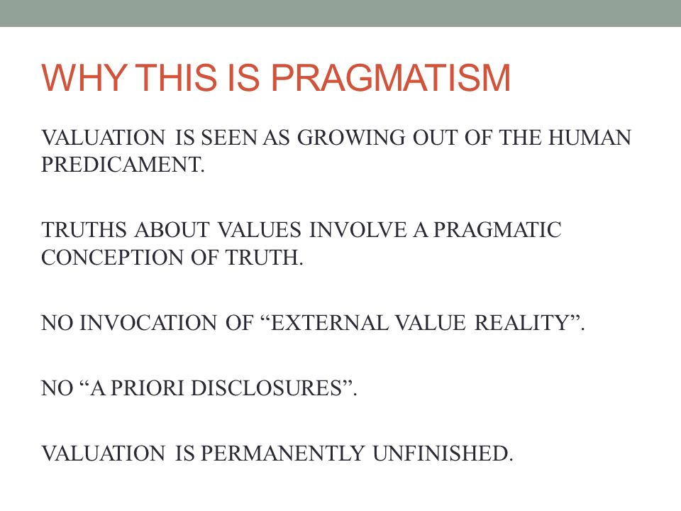WHY THIS IS PRAGMATISM VALUATION IS SEEN AS GROWING OUT OF THE HUMAN PREDICAMENT.