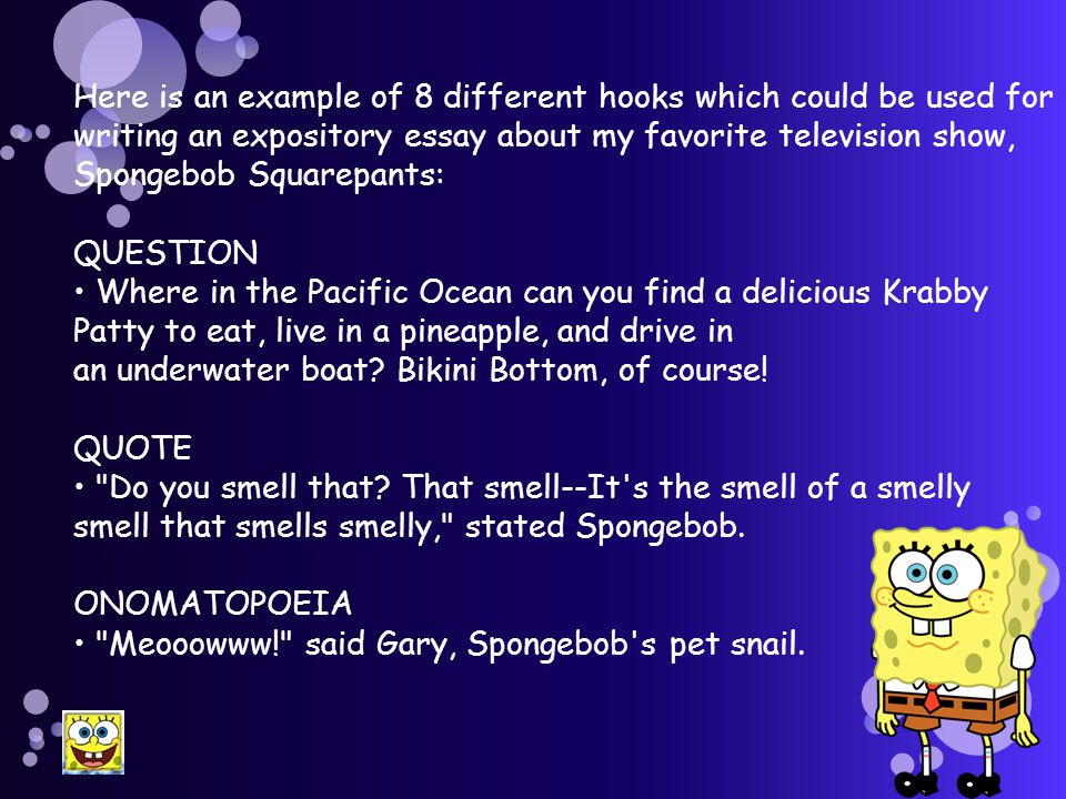 Here is an example of 8 different hooks which could be used for writing an expository essay about my favorite television show, Spongebob Squarepants: