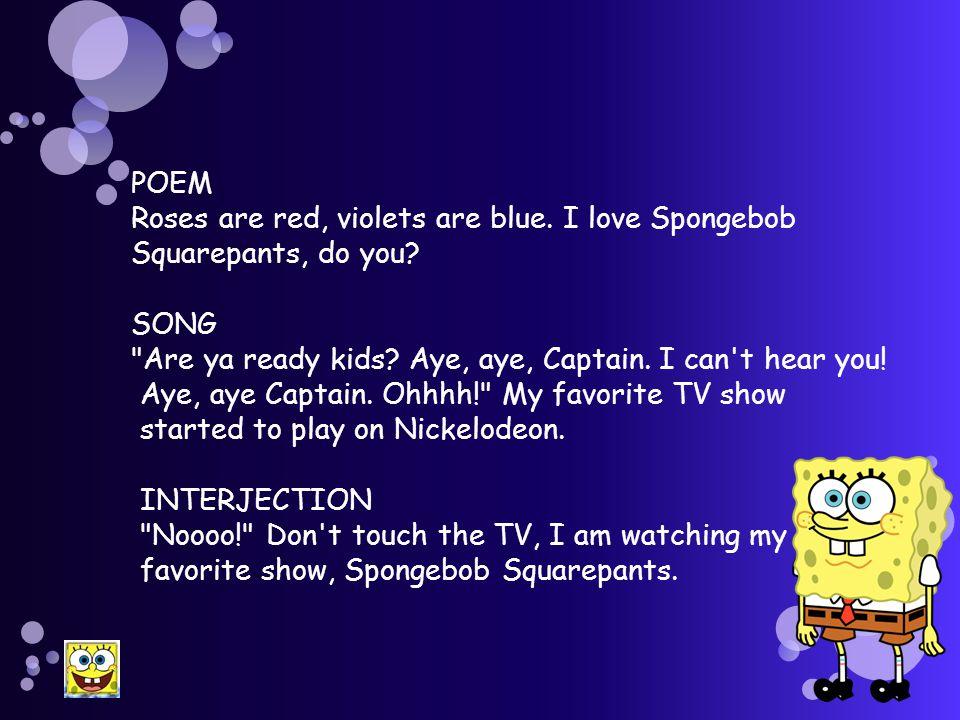 POEM Roses are red, violets are blue. I love Spongebob Squarepants, do you.