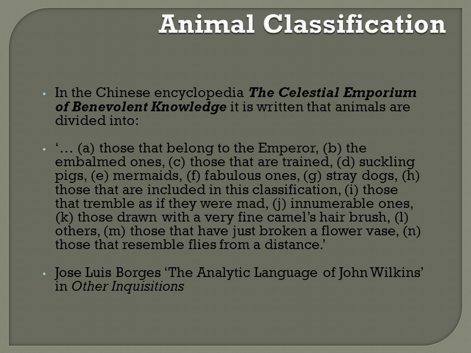 In the Chinese encyclopedia The Celestial Emporium of Benevolent Knowledge it is written that animals are divided into: … (a) those that belong to the