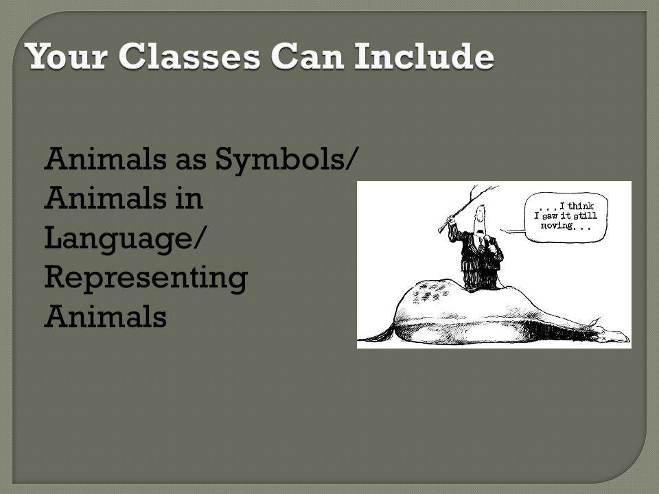 Animals as Symbols/ Animals in Language/ Representing Animals