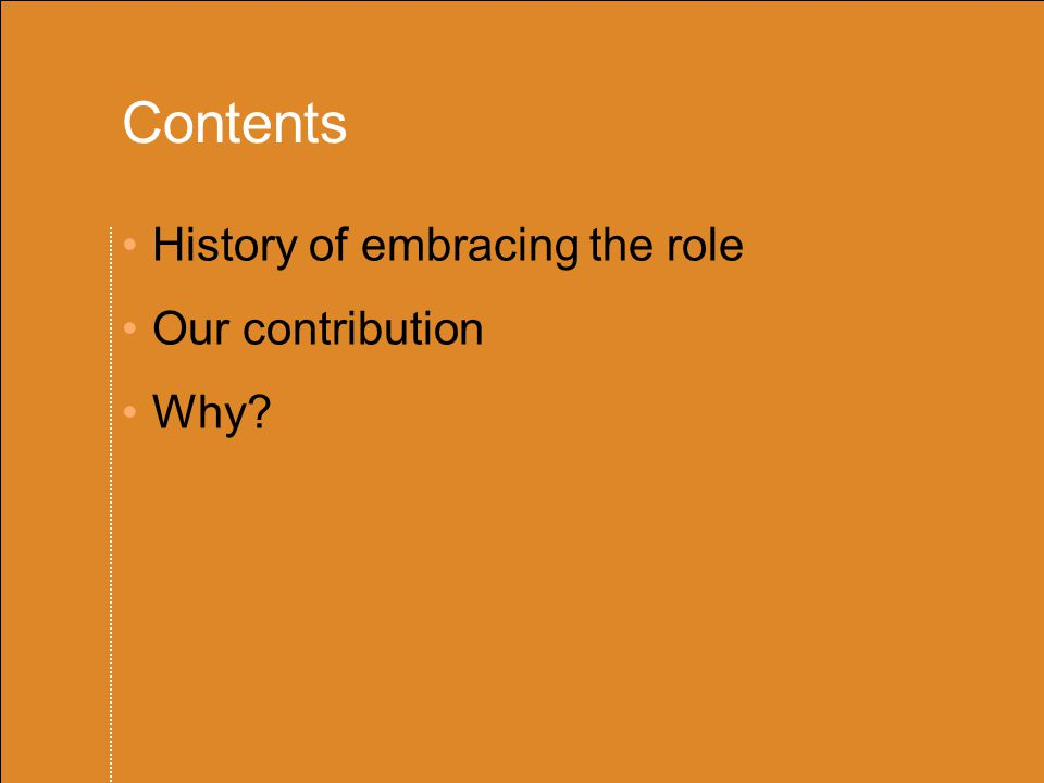 Contents History of embracing the role Our contribution Why