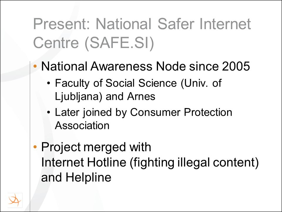 Present: National Safer Internet Centre (SAFE.SI) National Awareness Node since 2005 Faculty of Social Science (Univ.