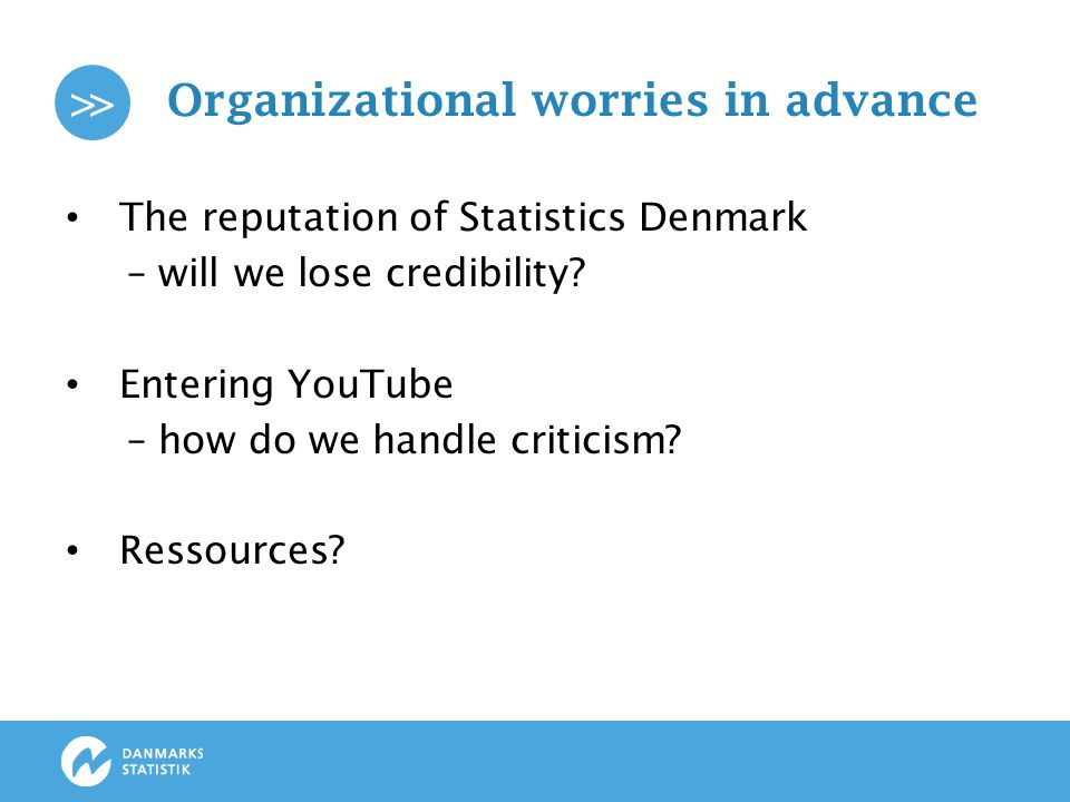>> Organizational worries in advance The reputation of Statistics Denmark – will we lose credibility.